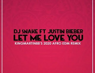 DJ Snake – Let Me Love You Ft. Justin Bieber (KingMartin88's 2020 AFRO EDM) mp3 download