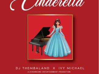 DJ Thembaland & Ivy Michael – Cinderella mp3 download