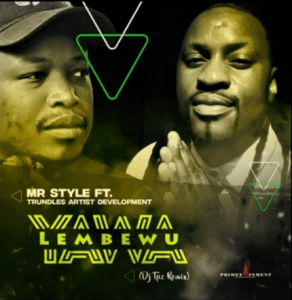 MR Style – Yawa Lembewu Ft. Trundles Artist Development (DJ Tpz Remix) mp3 download