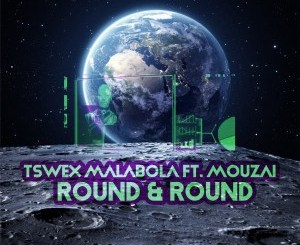 Tswex Malabola & Mouzai – Round And Round (Afro Mix) mp3 download