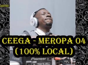 Ceega – Meropa 4 (100% Local Mix) zip download