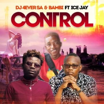 DJ 4ever SA & Bambi – Control Ft. Ice Jay mp3 download