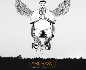 DJ Kabila – Tarubawo Ft. MXO & Slyso mp3 download