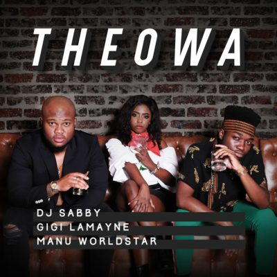 DJ Sabby – Theowa Ft. Gigi Lamayne & Manu WorldStar Mp3 Download