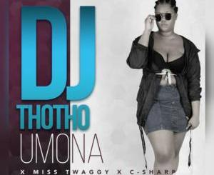 DJ Thotho – Umona Ft. Miss Twaggy & C-Sharp mp3 download