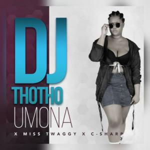 DJ Thotho – Umona Ft. Miss Twaggy & C-Sharp mp3 download