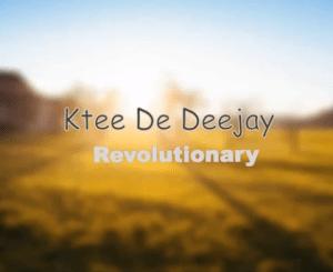 Ktee De Deejay – Revolutionary mp3 download