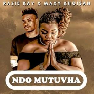 Razie Kay & Maxy Khoisan – Ndo Mutuvha mp3 download