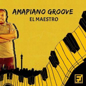 El Maestro Amapiano Groove Vol 3 Mix Mp3 Download
