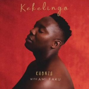 Kekelingo & Ami Faku Khonza Mp3 Download