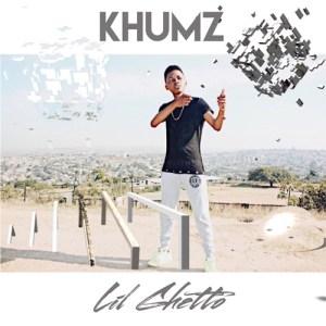 Khumz Lil Ghetto Mp3 Download