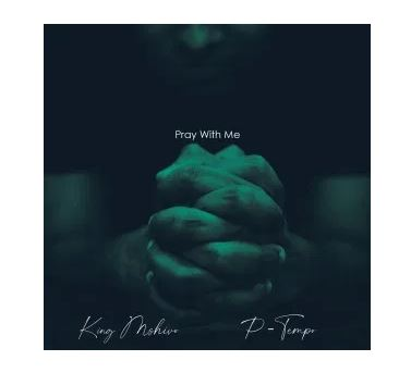 King Mshivo & P Tempo Pray With Me Mp3 Download