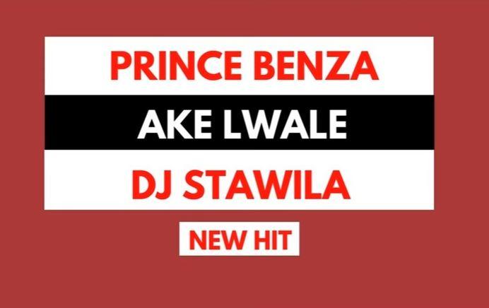 Prince Benza Ft. Dj Stawila - Ake Lwale Mp3 Download