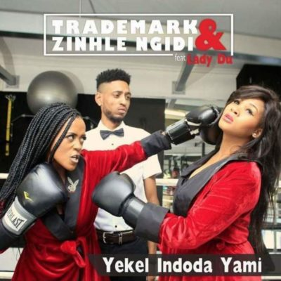 Trademark & Zinhle Ngidi Yekel Indoda Mp3 Download Ft. Lady Du