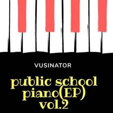 Vusinator Public School Piano Vol. 2 EP Zip Download