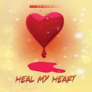 DJ Ace Heal My Heart Mp3 Download