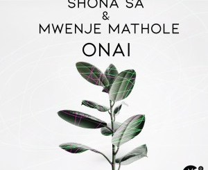 DOWNLOAD Shona SA & Mwenje Mathole Onai (Original Mix) Mp3