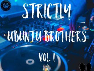 Ubuntu Brothers Strictly Ubuntu Brothers vol. 1 Mp3 Download Fakaza