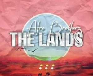 Afro Brotherz The Lands Mp3 Fakaza Download