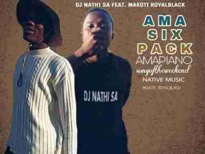 DOWNLOAD Dj Nathi SA Ama Six Pack (Piano) Ft. Makoti-Royal black Mp3