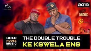 The Double Trouble – Ke Kgwela Eng mp3 download