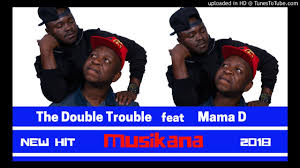 The Double Trouble – Musikana ft Mama D mp3 download
