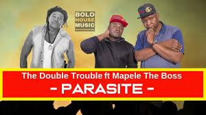 The Double Trouble ft Mapele The Boss – Parasitemp3 downlaod