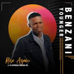 Benzani Younger Rise Again EP Zip Fakaza Download
