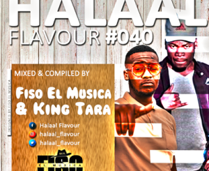 Fiso El Musica & Dj King Tara Halaal Flavour 40 Mp3 Fakaza Download