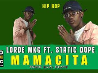 Lorde MKG – Mamacita ft Static Dope mp3 download