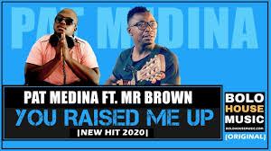 Pat Medina – You Raised Me Up ft Mr Brown mp3 download