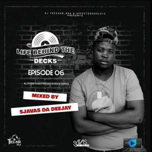 Sjavas Da Deejay Life Behind The Decks Episode 06 Mix Mp3 Fakaza Download