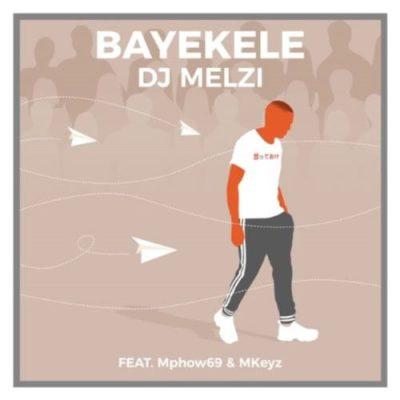 DOWNLOAD DJ Melzi Bayekele Ft. Mphow69 & Mkeyz Mp3