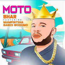 Bhar – Moto Ft. Mampintsha & Babes Wodumo mp3 download