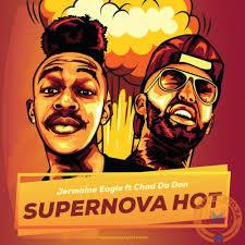 Jermaine Eagle – Supernova Hot Ft. Chad Da Donmp3 download