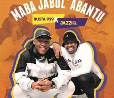 EP: Mr JazziQ & Busta 929 – Maba Jabul'abantu zip download