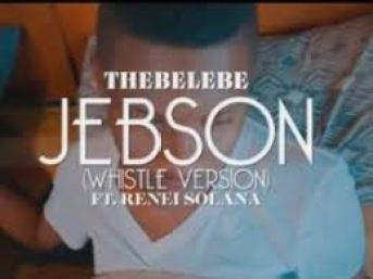 VIDEO: Thebelebe – Jebson (Whistle Version) Ft. Renei Solana mp4 download