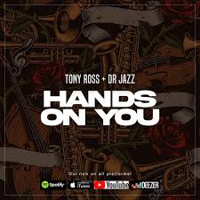 Tony Ross – Hands On You Ft. Dr Jazz mp3 download