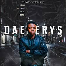 EP: Thabo Tonick – DaenerysZip download