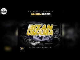 Walker no Busted – Bizan'Umama Ft. Andilehmp3 download