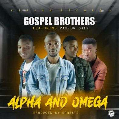 Gospel Brothers Ft. pastor Gift – Alpha and Omega
