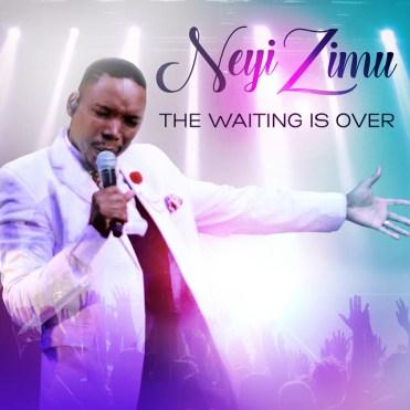 Neyi Zimu – The Waiting Is Over