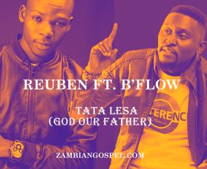 Reuben Ft. B'Flow – Tata Lesa (God Our Father)