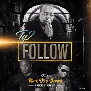 Ty2 Ft. Mark B3 & Bersha – Follow