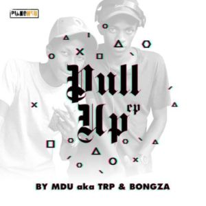 Download mp3: MDU a.k.a TRP & Bongza Pullup EP fakaza 2019 2020 com music gqom amapiano afrohouse mp3 download