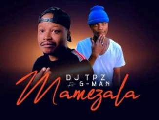 DJ Tpz – Mamezala Ft. G-Man