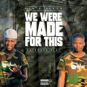 EP Ace no Tebza – We Were Made For This