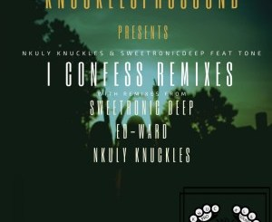 Nkuly Knuckles & SweetRonic Deep – I Confess (Ed-Ward Remix)