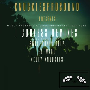 Nkuly Knuckles & SweetRonic Deep – I Confess (Remixes)