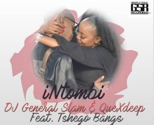 DJ General Slam & QueXdeep – iNtombi Ft. Tshego Bangs